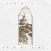 Walk with You by Zach Williams