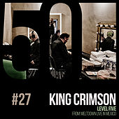 Level Five (KC50, Vol. 27) di King Crimson