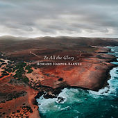 To All the Glory by Howard Harper-Barnes