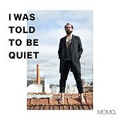 I Was Told to Be Quiet by Momo