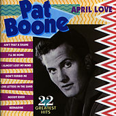 April Love - 22 Greatest Hits by Pat Boone