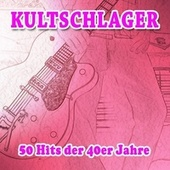 Kultschlager 50 Hits der 40er Jahre by Various Artists