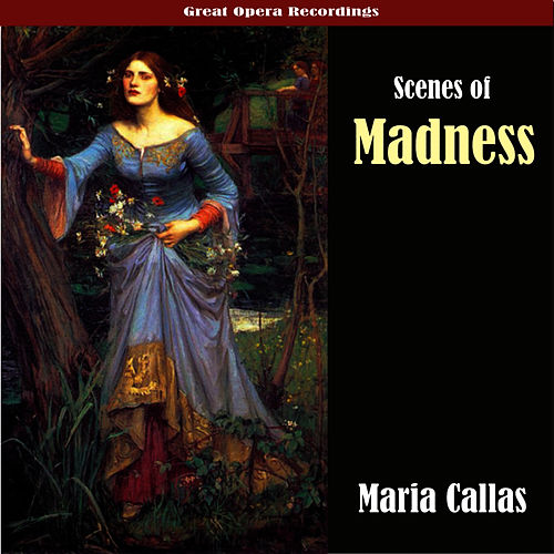 Great Opera Recordings - Scenes of Madness by Maria Callas