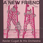 A new Friend by Xavier Cugat