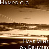 Have Mine on Delivery by Hampd.O.G