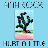 Hurt a Little by Ana Egge
