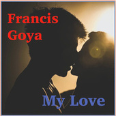 My Love - Single von Francis Goya