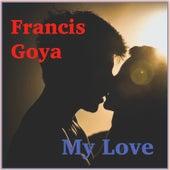 My Love - Single by Francis Goya