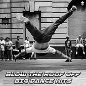 Blow the Roof Off | BIG Dance Hits by Various Artists