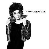 Fvck the Heartache de Fashion Brigade