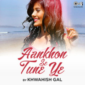 Aankhon Se Tune Ye (Cover Version) von Khwahish Gal