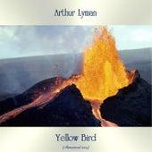 Yellow Bird (Remastered 2019) by Arthur Lyman