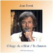L'éloge du célibat / Ta chanson (All Tracks Remastered) de Jean Ferrat