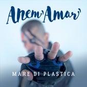 Mare di plastica / tambur' è guerr de Anem' Amar'