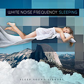 White Noise Frequency: Sleeping by Sleep Sound Library