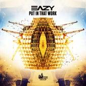 Put In That Work de Eazy