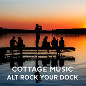 Cottage Music: Alt Rock Your Dock by Various Artists