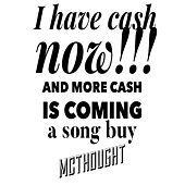 I Have Cash Now and More Is Coming by Mcthought