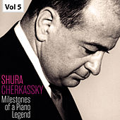 Milestones of a Piano Legend: Shura Cherkassky, Vol. 5 by Shura Cherkassky
