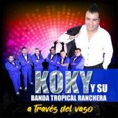A Través del Vaso by Koky y su banda tropical ranchera