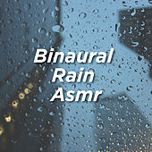 Binaural Rain Asmr by Rain Sounds