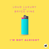 I'm Not Alright by Loud Luxury