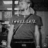 Three Late (feat. Macca Wiles) by Finch Fetti
