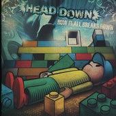 How It All Breaks Down by Head Down