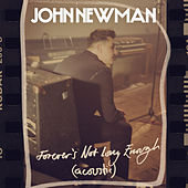 Forever's Not Long Enough (Acoustic) by John Newman