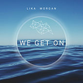 We Get On by Lika Morgan