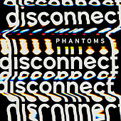 Disconnect by Phantoms