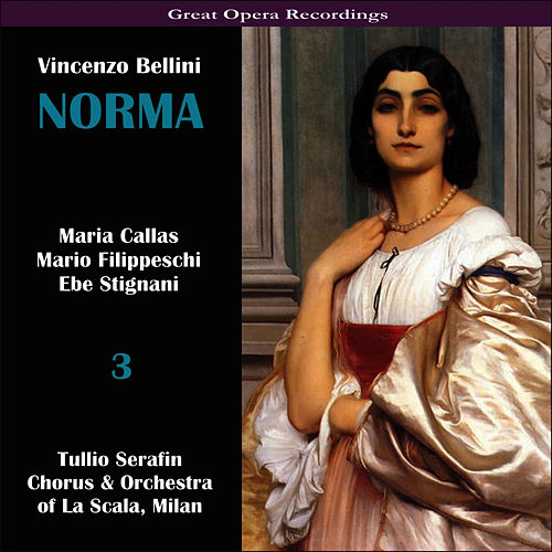 Bellini: Norma [1954], Vol. 3 by Maria Callas