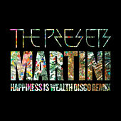 Martini (Happiness Is Wealth Disco Remix) von The Presets