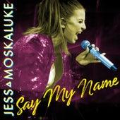 Say My Name by Jess Moskaluke