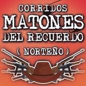 Corridos Matones Del Recuerdo (Norteño) de Various Artists
