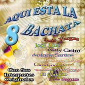 Aqui Esta La Bachata, Vol. 8: Con Sus Interpretes Originales de Various Artists