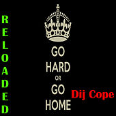 Go hard or go home (Reloaded) de Dij Cope