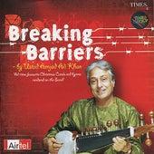 Breaking Barriers by Ustad Amjad Ali Khan