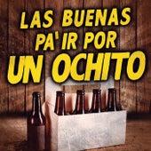 Las Buenas Pa´ Ir Por Un Ochito by Various Artists