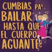 Cumbias Pa´ Bailar Hasta Que El Cuerpo Aguante von Various Artists