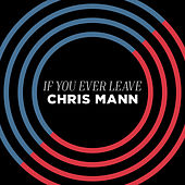 If You Ever Leave by Chris Mann