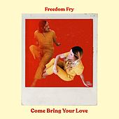 Come Bring Your Love de Freedom Fry