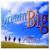 Dream Big by Fusion