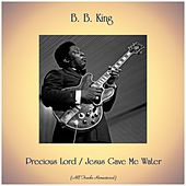 Precious Lord / Jesus Gave Me Water (All Tracks Remastered) von B.B. King