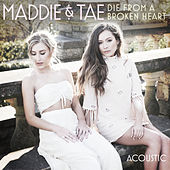 Die From A Broken Heart (Acoustic) by Maddie & Tae