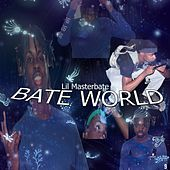 Bate World by Lil Masterbate