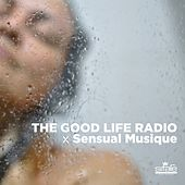 The Good Life Radio X Sensual Musique di Various Artists