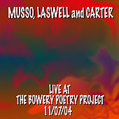 Musso, Laswell and Carter Live At the Bowery Poetry Project 11/7/04 von Bill Laswell
