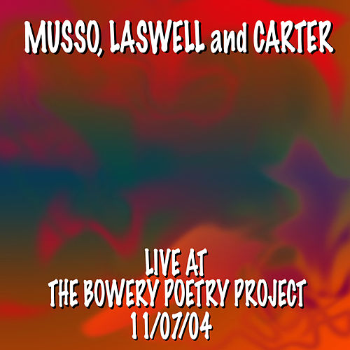 Musso, Laswell and Carter Live At the Bowery Poetry Project 11/7/04 by Bill Laswell