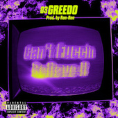 Can't Fuccin Believe It de 03 Greedo